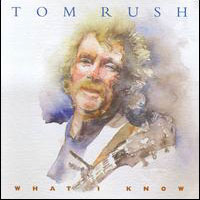 Cover-TomRush-WhatIKnow.jpg (xpx)